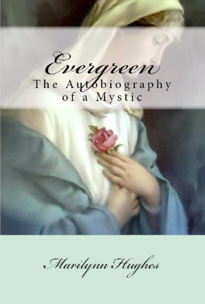 Evergreen: The Authobiography of a Mystic, By Marilynn Hughes