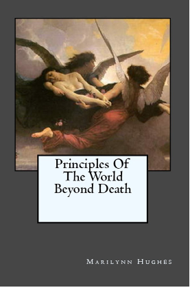 Principles of the World Beyond Death, By Marilynn Hughes (An Out-of-Body Travel Book)