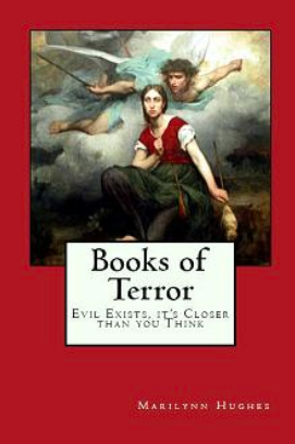 Books of Terror: Evil Exists, it's Closer than you Think, By Marilynn Hughes, Based in Part on the Visions of Mary Hughes (An Out-of-Body Travel Book)