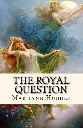 The Royal Question, By Marilynn Hughes (An Out-of-Body Travel Book)