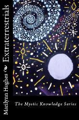 Extraterrestrials: The Mystic Knowledge Series, By Marilynn Hughes (An Out-of-Body Travel Book)
