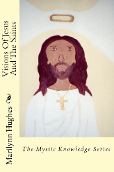 Visions of Jesus and the Saints: The Mystic Knowledge Series, By Marilynn Hughes (An Out-of-Body Travel Book)