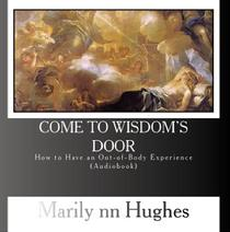 Come to Wisdom's Door: How to Have an Out-of-Body Experience, By Marilynn Hughes (Audiobook on CD)