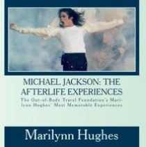 Michael Jackson: The Afterlife Experiences, The Out-of-Body Travel Foundation's Marilynn Hughes Most Memorable Experiences, By Marilynn Hughes (Audiobook on CD)