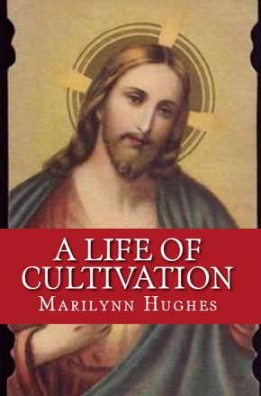 A Life of Cultivation, By Marilynn Hughes
