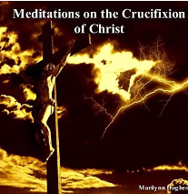Meditations on the Crucifixion of Christ, By Marilynn Hughes