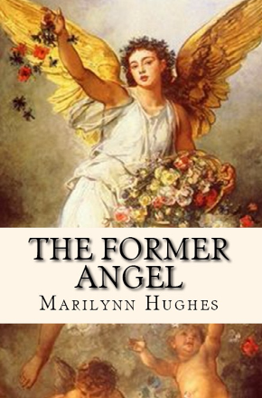 The Former Angel - A Children's Tale, By Marilynn Hughes, Illustrated by Melissa Hughes