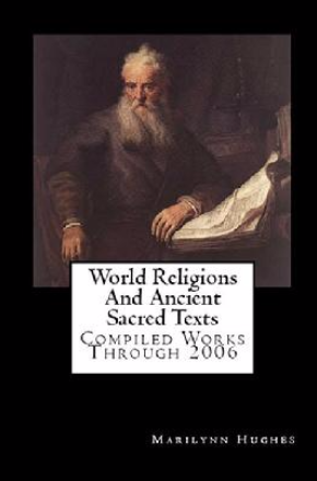 World Religions and Ancient Sacred Texts: Compiled Works through 2006, By Marilynn Hughes