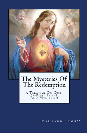 The Mysteries of the Redemption: A Treatise on Out-of-Body Travel and Mysticism, (Five Volumes in One), By Marilynn Hughes