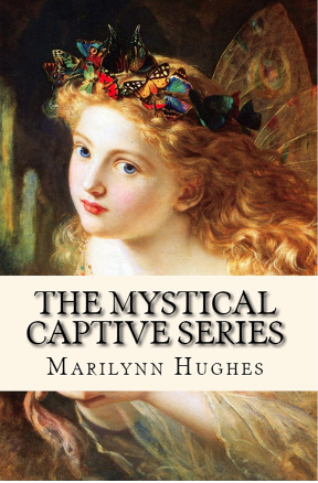The Mystical Captive Series: A Trilogy in One Volume, By Marilynn Hughes
