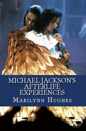 Michael Jackson's Afterlife Experiences (A Trilogy in One Volume),  By Marilynn Hughes